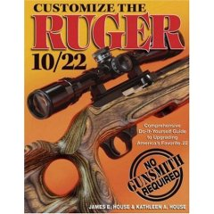 BOOK - ''Customize the Ruger 10/22'' by House & House