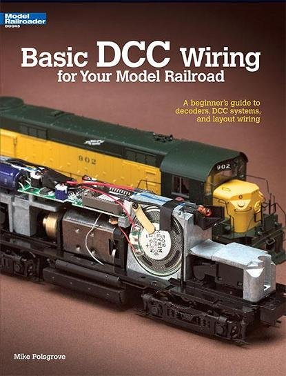 Basic DCC Wiring for Your Model Railroad by Mike Polsgrove