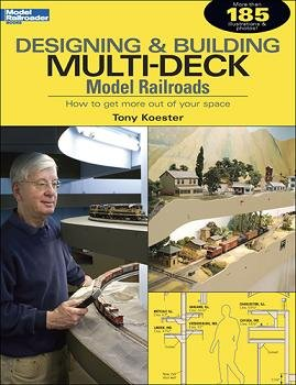 Designing and Building Multi-Deck Model Railroads by Tony Koester