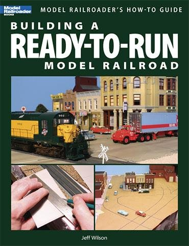 Building a Ready-To-Run Model Railroad by Jeff Wilson