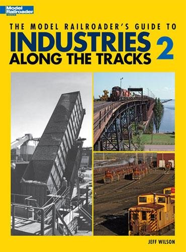 Model Railroader�s Guide to Industries Along the Tracks 2 by Jeff Wilson