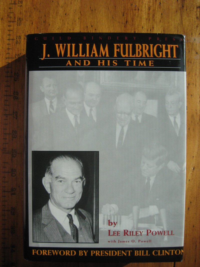 J. William Fulbright and His Time: A Political Biography