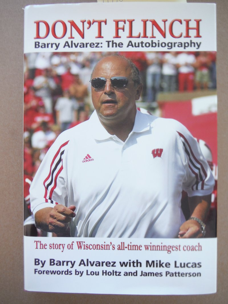 Don't Flinch - Barry Alvarez: The Autobiography           The Story of Wisconsin