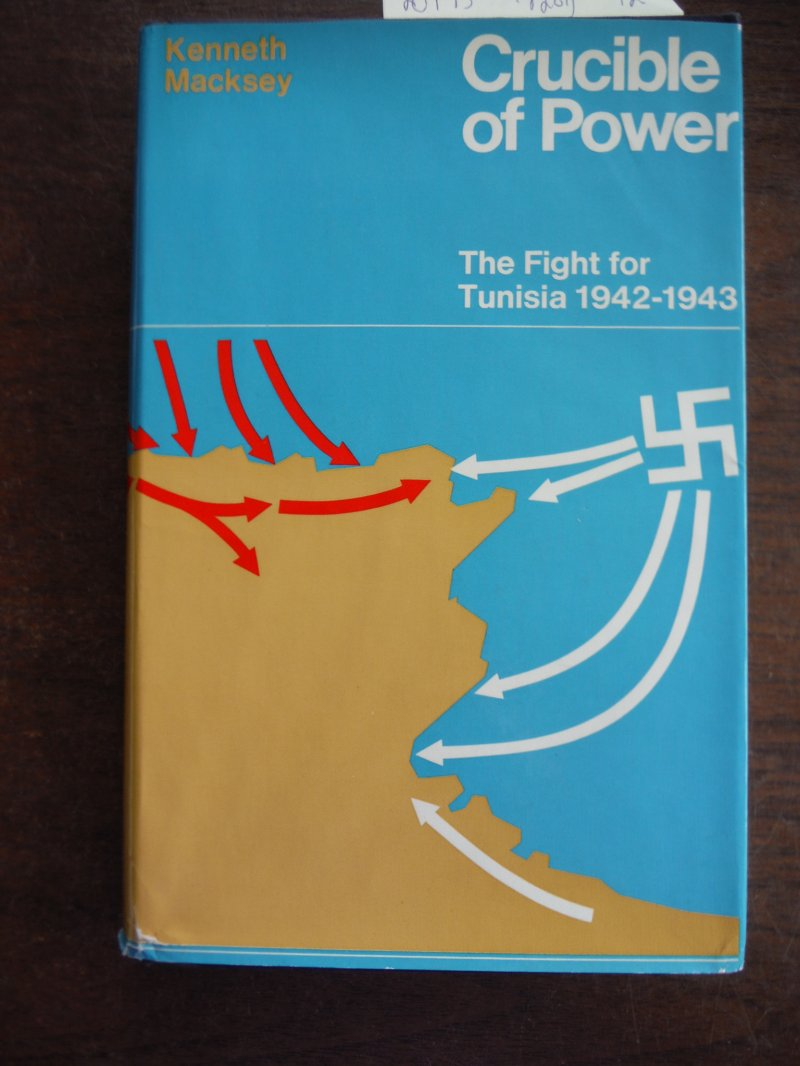 Crucible of Power: The fight for Tunisia, 1942-1943