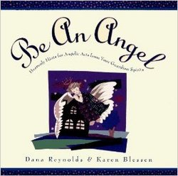 Be an Angel: Heavenly Hints for Angelic Acts from Your Guardian Spirits