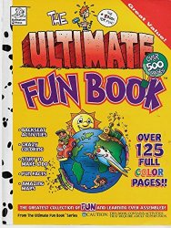 The Ultimate Fun Book: The Greatest Collection of Fun and Learning Ever Assemble