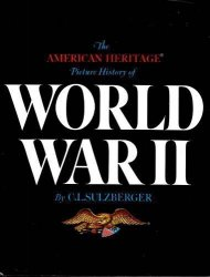 American Heritage Picture History of World War II by C.L. Sultzberger