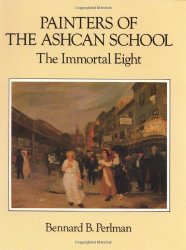 Painters of the Ashcan School: The Immortal Eight by Bennard B. Perlman