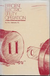 Efficient Electric Utility Operation  by O. C. Seevers HC 1982