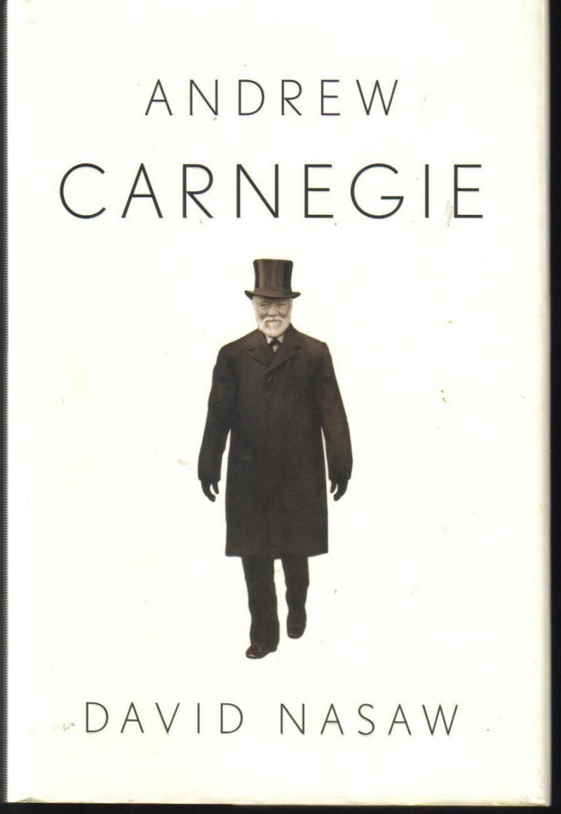 Andrew Carnegie David Nasaw Rags to Riches Biography