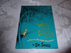 What Was I Scared Of? A Glow in the Dark Encounter Dr. Seuss brand new hc