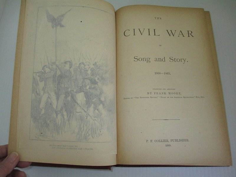 560 page book dated 1889 and titled The Civil War in Song and Story. By Frank Moore. A compilation of stories, poetry, songs, and incidents of the war.