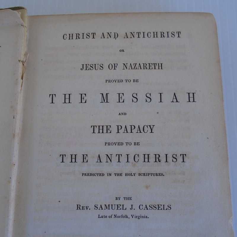 Rare book dated 1846 and titled 'Christ and Antichrist' subtitled 'Or Jesus of Nazareth, Proved to be the Antichrist Predicted in the Holy Scriptures'.