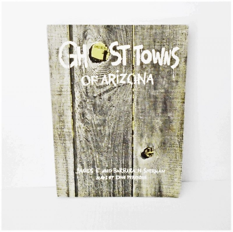 Ghost Towns of Arizona is a 211 page book with maps, directions, photos, and historical information. Written by James E. and Barbara H. Sherman.