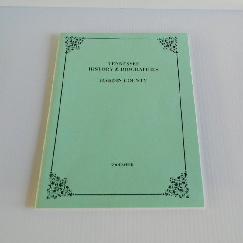 Hardin County Tennessee History and Biographies. Reprint dated 1990. Originally Published by Goodspeed Publishing in 1887.