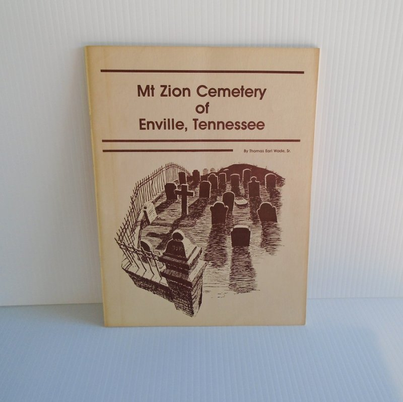 Historical booklet titled Mt Zion Cemetery of Enville Tennessee. Enville is in McNairy County. Written by Thomas Earl Wade Sr. in 1984.