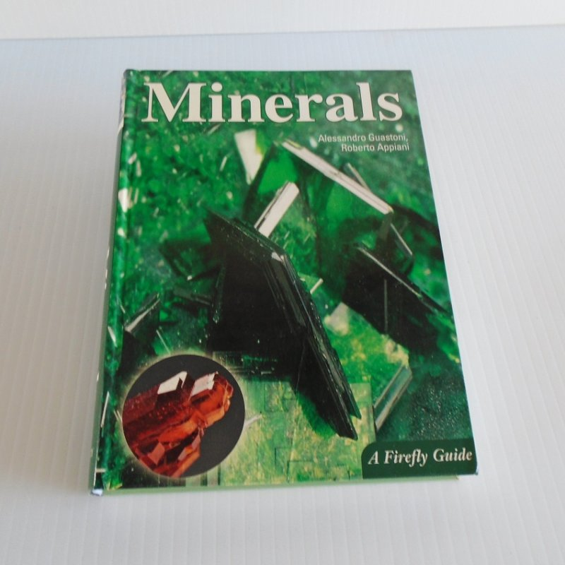 Minerals, A Firefly Guide. 256 pages, over 400 color photographs plus tables, charts, glossary, bibliography, informative descriptions.