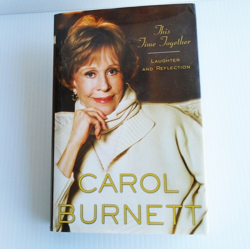 This Time Together, by Carol Burnett. Carol reminisces about show business, her Carol Burnett show, personal friendships. Full of laughs and memories