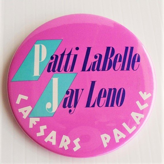 Patti Labelle Jay Leno Caesars Palace Las Vegas pin back button. 2 different buttons, 3 inches round. 1980s.