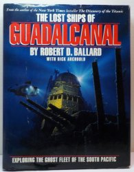 The Lost Ships of Guadalcanal by Robert D. Ballard Rick Archbold HC 1993