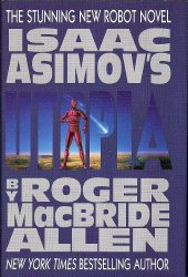 Isaac Asimov's Utopia New Robot Novel by Roger MacBride Allen 1996