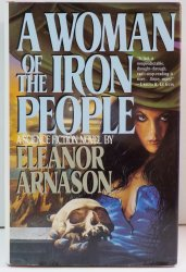 A Woman of the Iron People by Eleanor Arnason HC DJ 1991