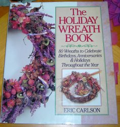 Craft Book The Holiday Wreath Book by Eric Carlson Wreathmaking