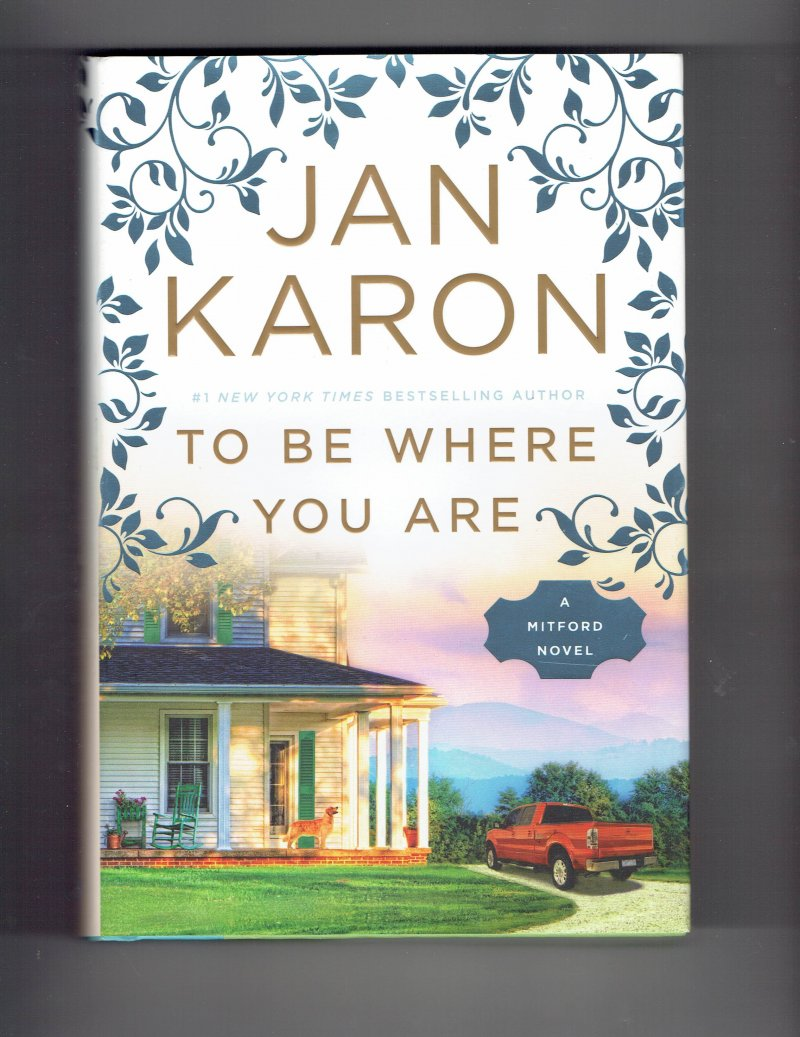 Image 1 of A Mitford Novel To Be Where You Are 14 by Jan Karon Hardcover Signed Book