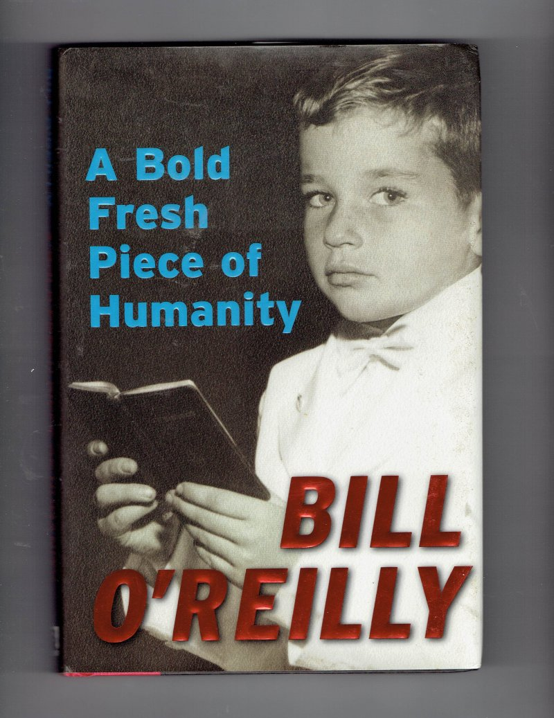 Image 2 of A Bold Fresh Piece of Humanity by Bill O'Reilly (2008, Hardcover) Signed Book