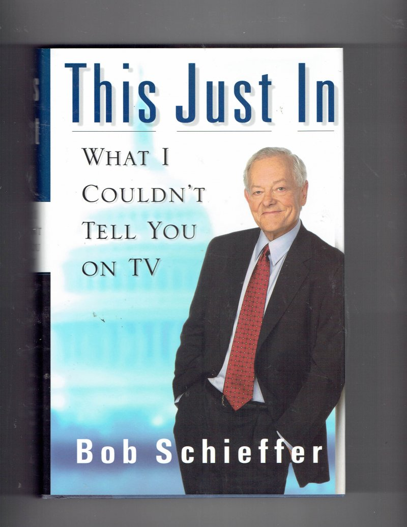 Image 1 of This Just In What I Couldn't Tell You on TV by Bob Schieffer Signed Autographed