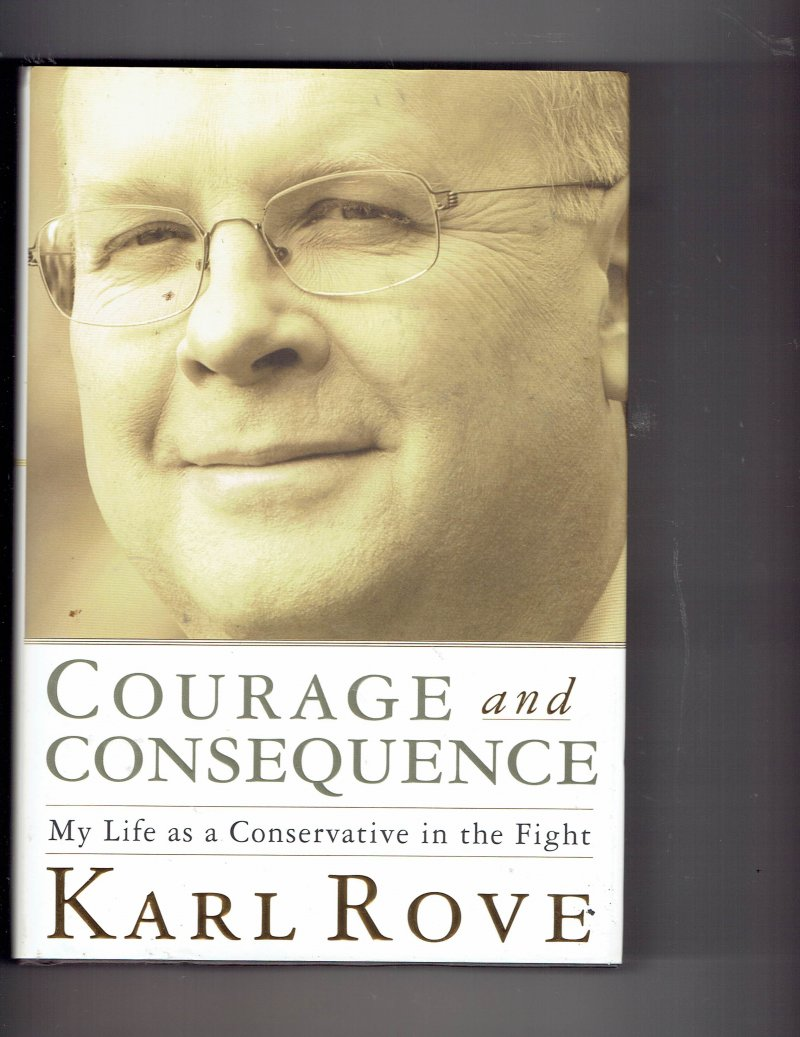 Image 1 of Courage and Consequence by Karl Rove Signed Autographed HC Book