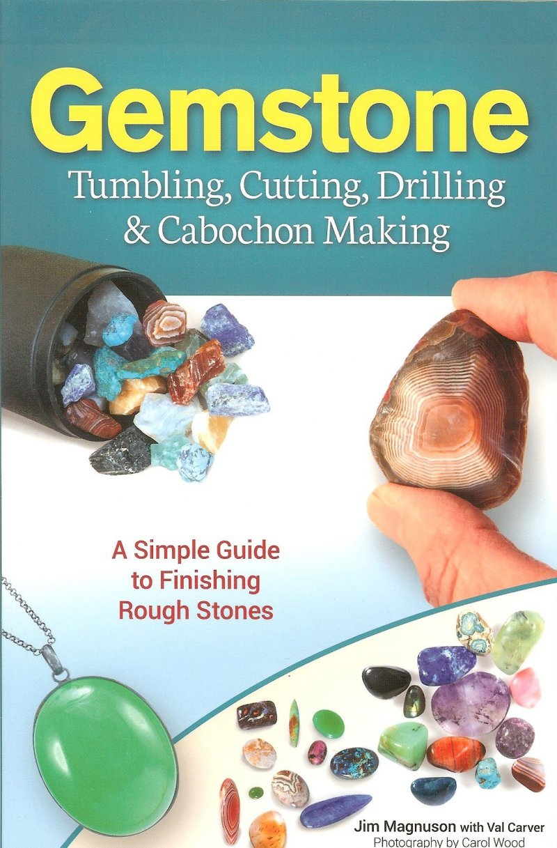 Very informative on how to tumble, cut, drill and make cabochons.