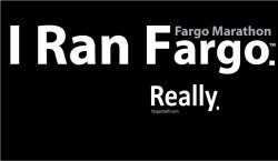 Thumbnail of SALE - I Ran Fargo. Really. Fargo Marathon T-Shirt.